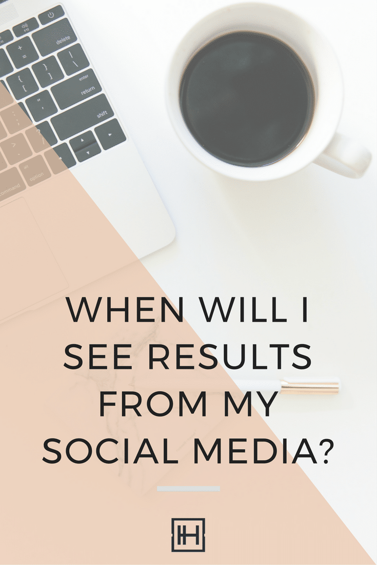 When will I get results from my social media marketing?