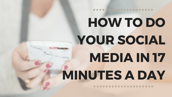 Do Your Social Media in 17 Mins a Day! FREE Cheat Sheet!